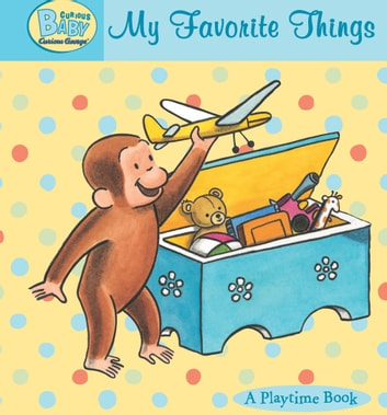 Curious Baby My Favorite Things (Read-aloud) ebook by H. A. Rey