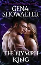 The Nymph King - A Paranormal Romance Novel ebook by Gena Showalter