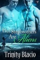Her Stepbrothers Are Aliens ebook by Trinity Blacio