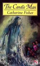 The Candle Man ebook by Catherine Fisher