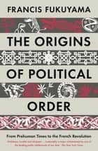 The Origins of Political Order - From Prehuman Times to the French Revolution ebook by Francis Fukuyama