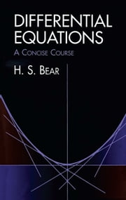 Differential Equations - A Concise Course ebook by H. S. Bear