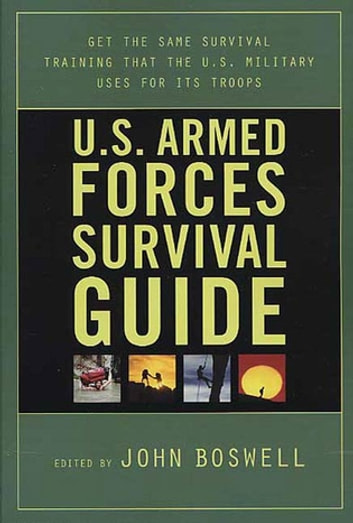 U.S. Armed Forces Survival Guide - The Same Survival Training the U.S. Military Uses for Its Troops ebook by