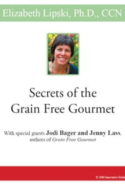 Secrets of the Grain Free Gourmet ebook by Lipski, Elizabeth