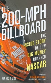 The 200-MPH Billboard - The Inside Story of How Big Money Changed NASCAR ebook by Mark Yost,Brian Williams