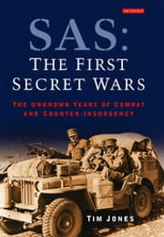 SAS: The First Secret Wars - The Unknown Years of Combat and Counter-Insurgency ebook by Tim Jones