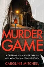 Murder Game - A gripping serial killer thriller you won't be able to put down 電子書 by Caroline Mitchell