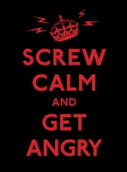 Screw Calm and Get Angry ebook by LLC,Andrews McMeel Publishing