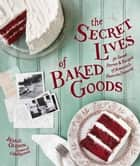 The Secret Lives of Baked Goods ebook by Jessie Oleson Moore,Clare Barboza