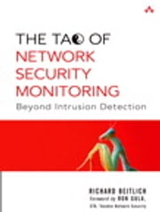 The Tao of Network Security Monitoring - Beyond Intrusion Detection ebook by Richard Bejtlich