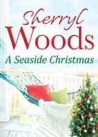 A Seaside Christmas (A Chesapeake Shores Novel, Book 10) ebook by Sherryl Woods