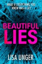 Beautiful Lies - Sexy and fast-paced – truly gripping thriller ebook by Lisa Unger