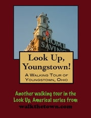 Look Up, Youngstown! A Walking Tour of Youngstown, Ohio ebook by Doug Gelbert