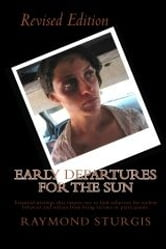 Early Departures For the Sun ( Revised Edition ) - Essential writings that inspire one to find solutions for violent behavior and not become victims or participants. ebook by Raymond Sturgis
