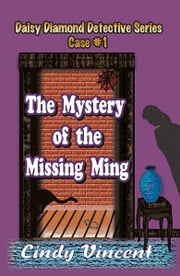 The Mystery of the Missing Ming (A Daisy Diamond Detective Novel) ebook by Cindy Vincent