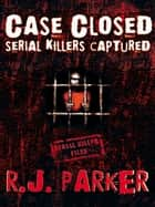CASE CLOSED (Serial Killers Captured) ebook by RJ Parker