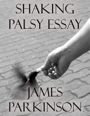 Shaking Palsy Essay ebook by James Parkinson