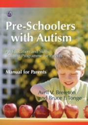 Pre-Schoolers with Autism - An Education and Skills Training Programme for Parents - Manual for Parents ebook by Avril Brereton,Bruce Tonge