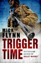 Trigger Time ebook by Mick Flynn