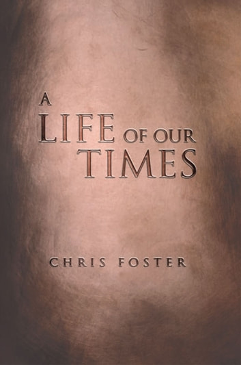 A Life of Our Times ebook by Chris Foster