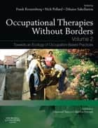 Occupational Therapies without Borders - Volume 2 ebook by Frank Kronenberg,Nick Pollard,Dikaios Sakellariou