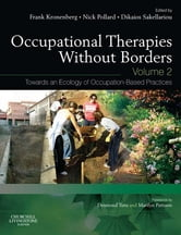 Occupational Therapies without Borders - Volume 2 - Towards an ecology of occupation-based practices ebook by