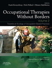 Occupational Therapies without Borders - Volume 2 - Towards an ecology of occupation-based practices ebook by Frank Kronenberg,Nick Pollard,Dikaios Sakellariou