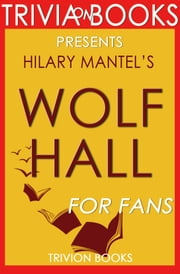 Wolf Hall: A Novel by Hilary Mantel (Trivia-On-Books) ebook by Trivion Books