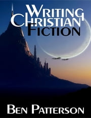 Writing Christian Fiction ebook by Ben Patterson