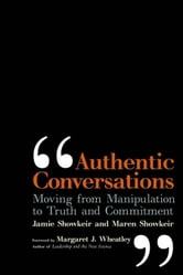 Authentic Conversations - Moving from Manipulation to Truth and Commitment ebook by James D. Showkeir,Maren S. Showkeir