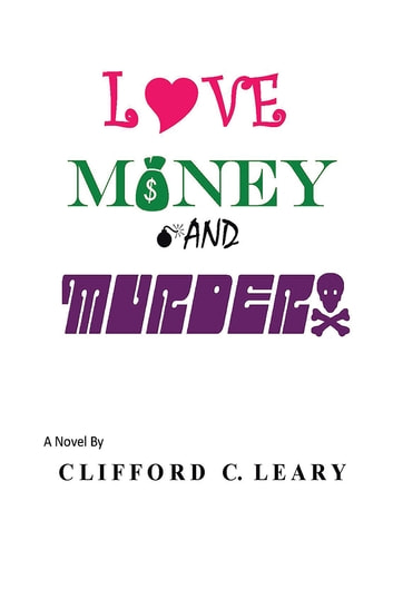 Love Money and Murder ebook by Clifford C. Leary