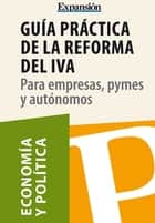 Guía práctica de la reforma del IVA ebook by Expansion