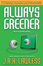 Always Greener ebook by J.R.H. Lawless