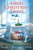 Amish Christmas Twins ebook by Shelley Shepard Gray, Rachel J. Good, Loree Lough