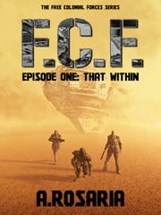 F.C.F. Episode One: That Within ebook by A.Rosaria