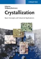 Crystallization - Basic Concepts and Industrial Applications ebook by Wolfgang Beckmann