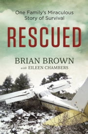 Rescued - One Family's Miraculous Story of Survival ebook by Brian Brown,Eileen Chambers