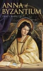 Anna of Byzantium eBook by Tracy Barrett