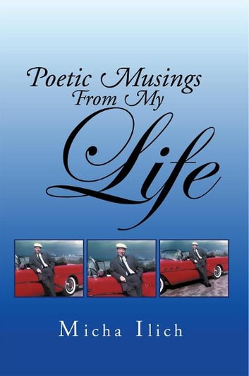 POETIC MUSINGS FROM MY LIFE ebook by MICHA ILICH