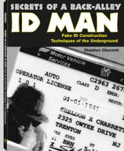 Secrets Of A Back Alley ID Man: Fake Id Construction Techniques Of The Underground ebook by Charrett, Charrett
