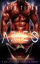 Aries: A Sci-Fi Alien Romance - The Alpha Quadrant Series, #3 ebook by