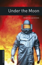 Under the Moon Level 1 Oxford Bookworms Library ebook by Rowena Akinyemi