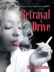 Betrayal Drive - Where Love, Lust and Lies unfold!! ebook by Shakesha Holmes