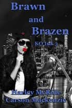 Brawn and Brazen ebook by Harley McRide, Carson Mackenzie