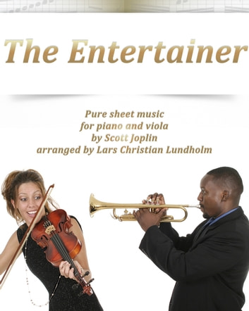 The Entertainer Pure sheet music for piano and viola by Scott Joplin arranged by Lars Christian Lundholm ebook by Pure Sheet Music