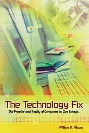 The Technology Fix: The Promise and Reality of Computers in Our Schools ebook by Pflaum, William D.