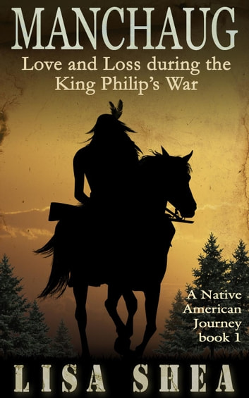 Manchaug - Love and Loss during King Philip's War - Nipmuc Praying Village Short Stories, #1 ebook by Lisa Shea