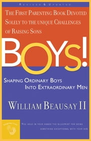 Boys! - Shaping Ordinary Boys into Extraordinary Men ebook by William Beausay