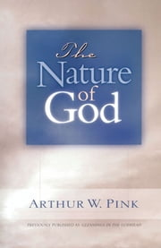 The Nature of God ebook by Arthur W. Pink