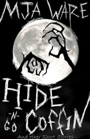 Hide-n-Go-Coffin and Other Short Stories ebook by MJ Ware
